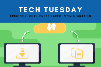 Tech Tuesday 2 Challenges faced in VM Migration